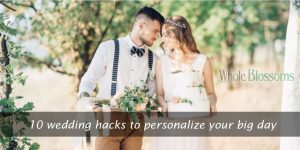 10 wedding hacks to personalize your big day