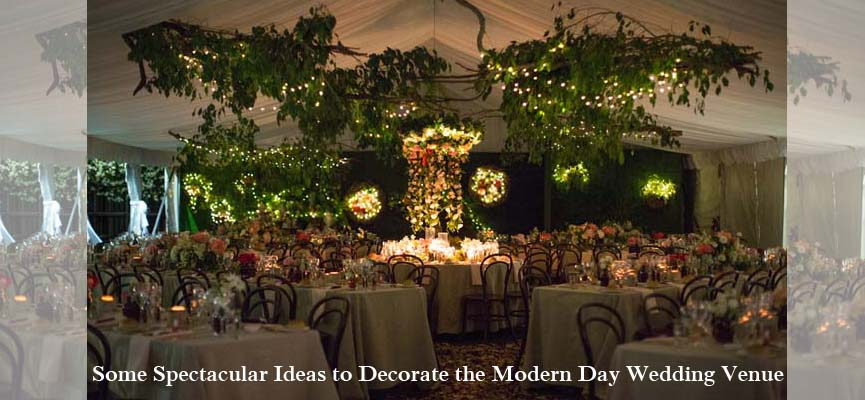 Some Spectacular Ideas to Decorate the Modern Day Wedding Venue