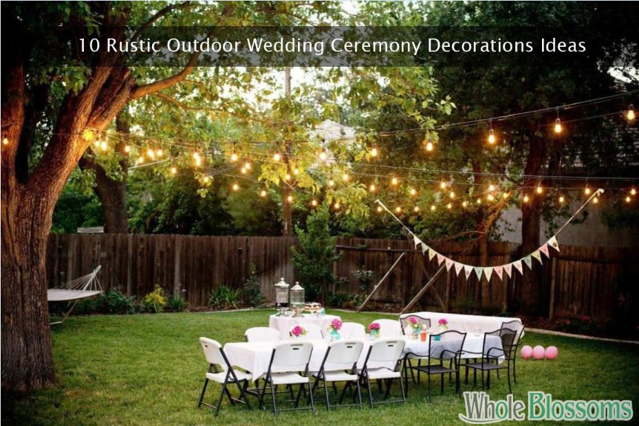 Outdoor Wedding Ideas.10 Rustic Outdoor Wedding Ceremony Decorations Ideas